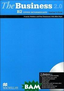 The Business 2. 0: Upper Intermediate B2 Teacher`s Book (+ CD-ROM)