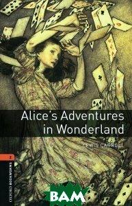 Купить OXFORD bookworms library 2: ALICE`S ADVENTURES IN WONDERLAND 3E, Неизвестный, 9780194790512