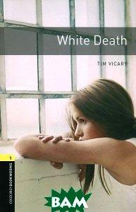 Купить OXFORD bookworms library 1: WHITE DEATH 3E, Неизвестный, 9780194789233