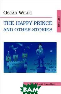 Купить The Happy Prince and Other Stories / Счастливый принц и другие рассказы, Икар, Oscar Wilde, 978-5-79740-383-8