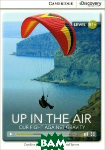 Up in the Air: Our Fight Against Gravity: Level B1+