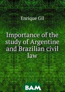 Купить Importance of the study of Argentine and Brazilian civil law, Книга по Требованию, Enrique Gil, 978-5-8833-0082-9
