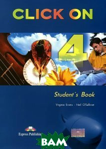 Купить Click On 4: Student`s Book, Express Publishing, Virginia Evans, Neil O`Sullivan, 978-1-84325-781-3