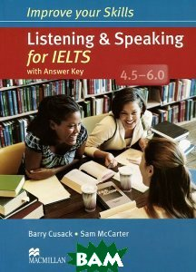Improve Your Skills: Listening&Speaking for IELTS 4. 5-6. 0 Student`s Book with Key Pack