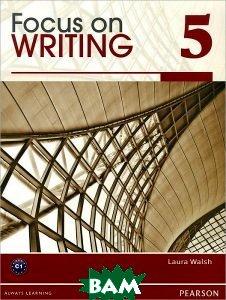 Купить Focus on Writing 5, Pearson Education, Laura Walsh, 978-0-13-231355-1