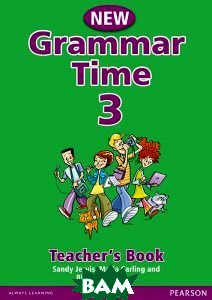 Купить Grammar Time 3 New Edition. Teacher`s Book, Pearson Education Limited, Sandy Jervis, Maria Carling, Richard Northcott, 978-1-4058-5273-9