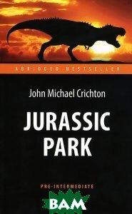 Купить Jurassic Park. Парк Юрского периода. Адаптированная книга для чтения на английском языке, ЭКСМО, Crichton Michael, Дедье Эмиль, 978-5-94962-265-0