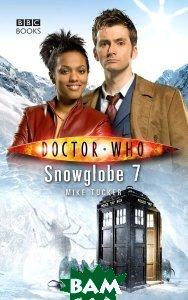 Купить Doctor Who: Snowglobe 7, Random House, Inc., Mike Tucker, 9781849907941