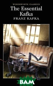 The Essential Kafka. The Castle, The Trial, Metamorphosis and Other Stories