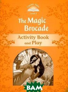Купить Classic Tales: Level 5: The Magic Brocade Activity Book and Play, OXFORD UNIVERSITY PRESS, 978-0-19-423963-9