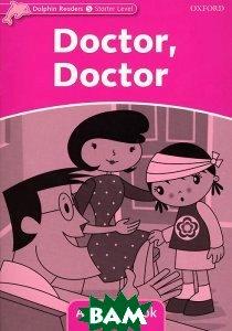 Купить Dolphin Readers: Starter Level: Doctor, Doctor: Activity Book, OXFORD UNIVERSITY PRESS, 978-0-19-440140-1