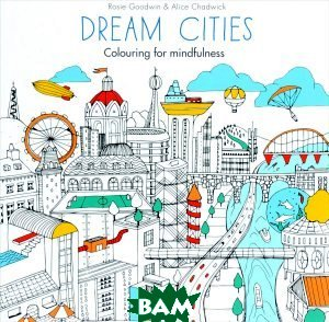 Купить Dream Cities: Colouring for Mindfulness, Octopus Publishing Group Ltd, 978-0-600-63210-8