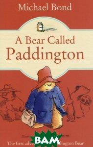 Купить A Bear Called Paddington, HarperCollins Children's Books, Michael Bond, 978-0-00-717416-4