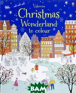 Купить Christmas Wonderland to Colour, Usborne Publishing Ltd., Abigail Wheatley, 9781409583905