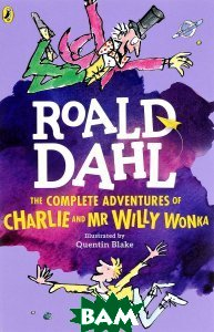 Купить The Complete Adventures of Charlie and Mr. Willy Wonka, Puffin, Roald Dahl, 978-0-141-36539-8
