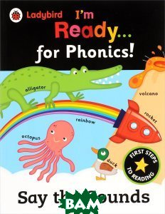 Купить Ladybird: I`m Ready for Phonics: Say the Sounds, Ladybird Books Ltd, 978-0-241-21598-2