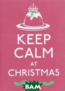 Купить Keep Calm at Christmas, Random House, Inc., 978-0-09-194505-3