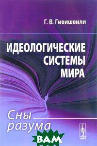 Купить Идеологические системы мира. Сны разума, Либроком, Г. В. Гивишвили, 978-5-397-03128-8