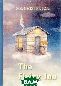 Купить The Flying Inn, T8RUGRAM, G. K. Chesterton, 978-5-521-05483-1