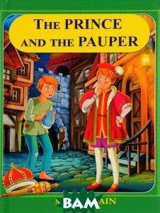 Купить The Prince And The Pauper. Принц и нищий, Twain Mark (Samuel Langhorne Clemens), 978-5-521-05409-1
