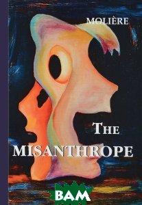 Купить The Misanthrope, Т8, T8RUGRAM, Moliere, 978-5-521-05763-4
