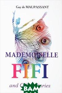 Купить Mademoiselle Fifi and Other Stories, Guy de Maupassant, 978-5-521-05734-4