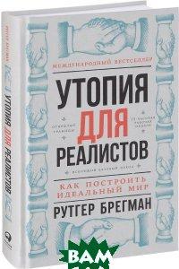 Купить Утопия для реалистов. Как построить идеальный мир, Альпина Паблишер, Рутгер Брегман, 978-5-9614-6680-5