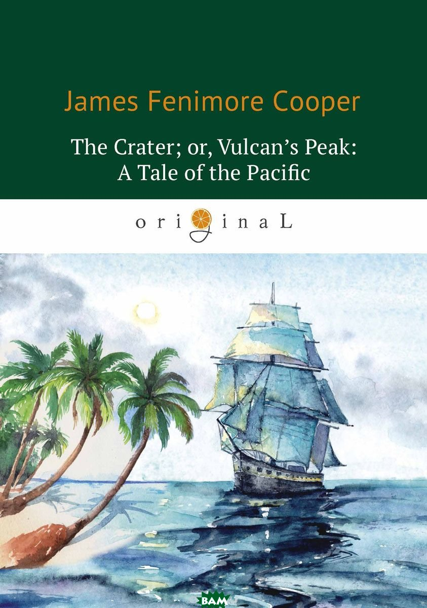 Купить The Crater; or, Vulcan s Peak: A Tale of the Pacific, T8RUGRAM, Cooper James Fenimore, 978-5-521-06659-9
