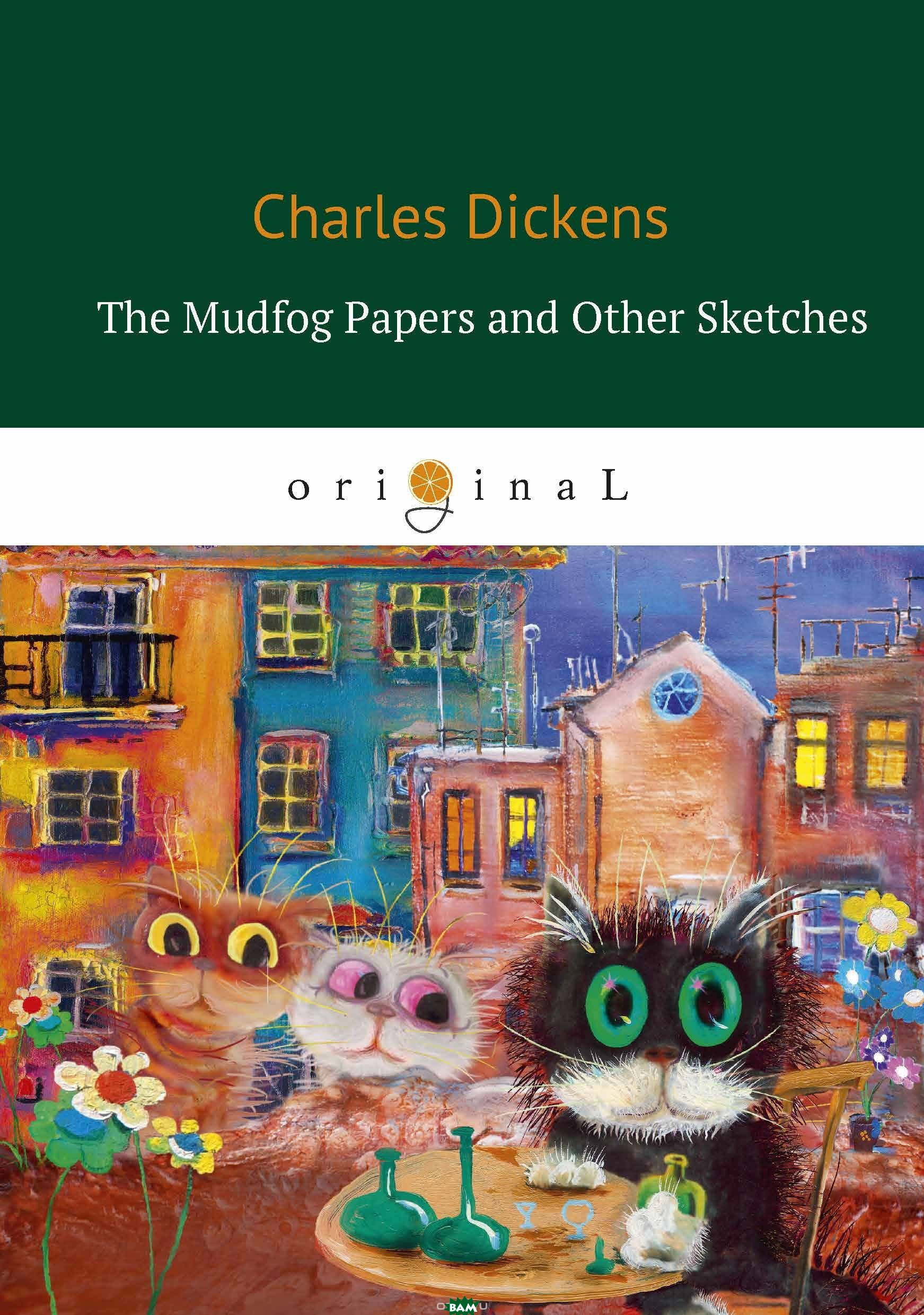 Купить The Mudfog Papers and Other Sketches, T8RUGRAM, Dickens Charles, 978-5-521-06851-7