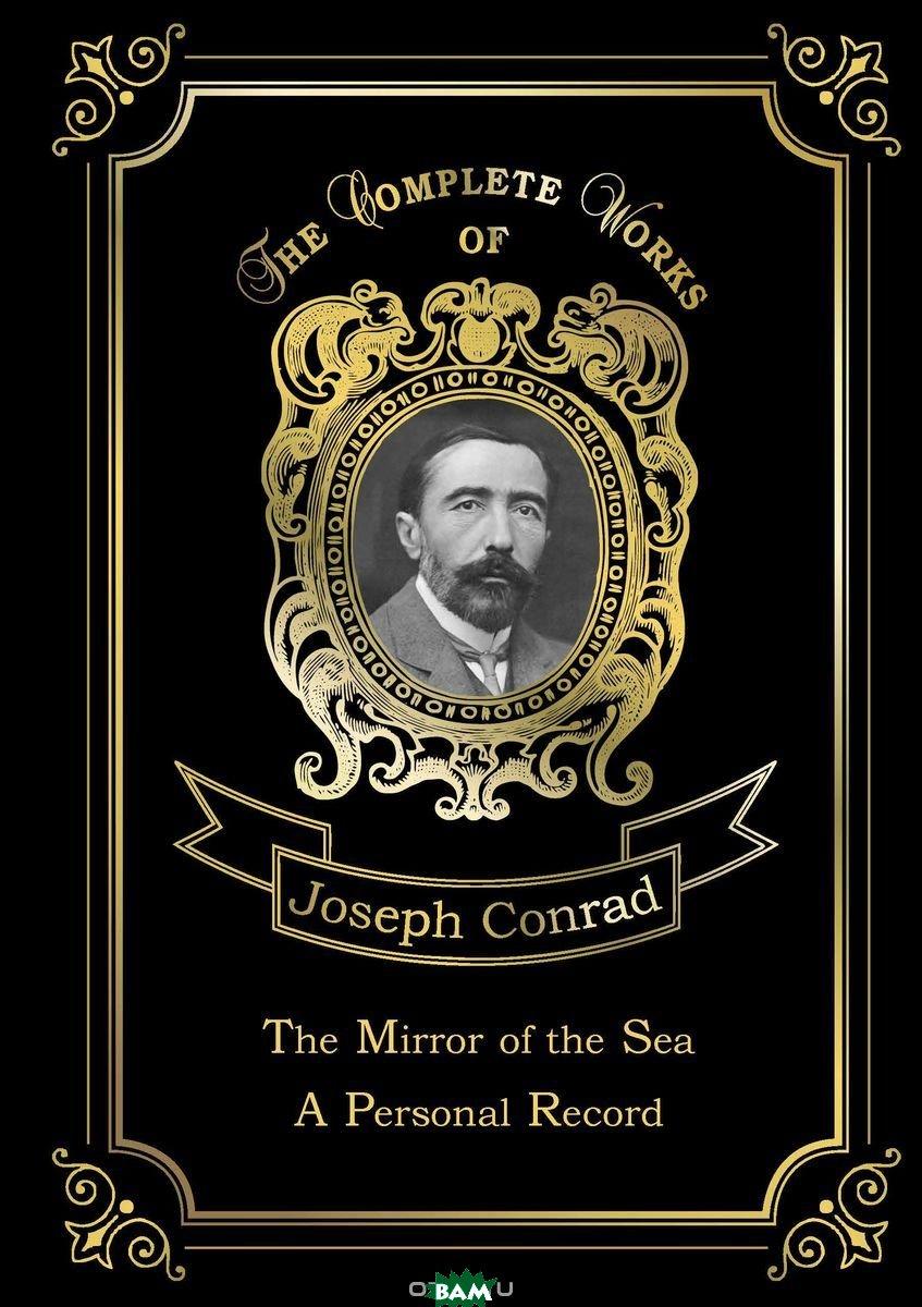 Купить The Mirror of the Sea&A Personal Record. Volume 16, T8RUGRAM, Conrad Joseph, 978-5-521-07645-1