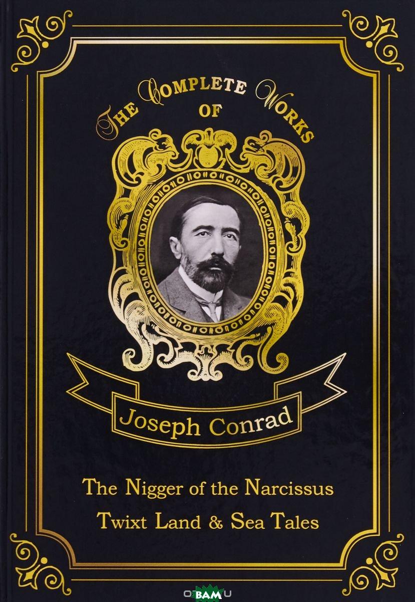 Купить The Nigger of the Narcissus, Twixt Land&Sea Tales. Volume 18, T8RUGRAM, Conrad Joseph, 978-5-521-07647-5