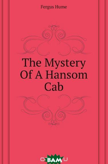 Купить The Mystery Of A Hansom Cab, Fergus Hume, 9781419174988