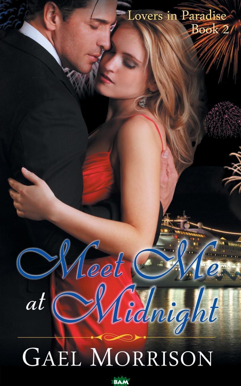 Купить Meet Me at Midnight (Lovers in Paradise Series, Book 2), Gael Morrison, 9781614174950