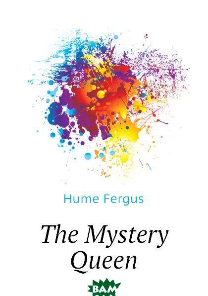 Купить The Mystery Queen, Fergus Hume, 9781142105457