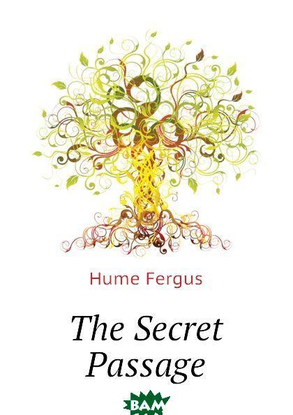 Купить The Secret Passage, Fergus Hume, 9781142194888