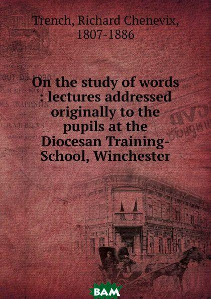 Купить On the study of words, Trench Richard Chenevix, 9785873290932