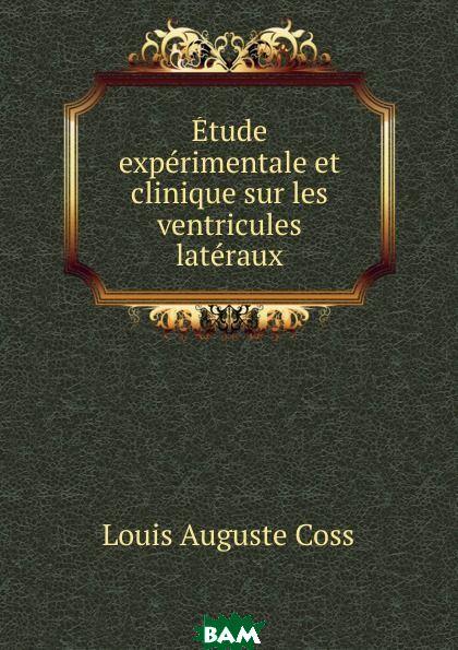 Louis Auguste Coss / Etude experimentale et clinique sur les ventricules lateraux