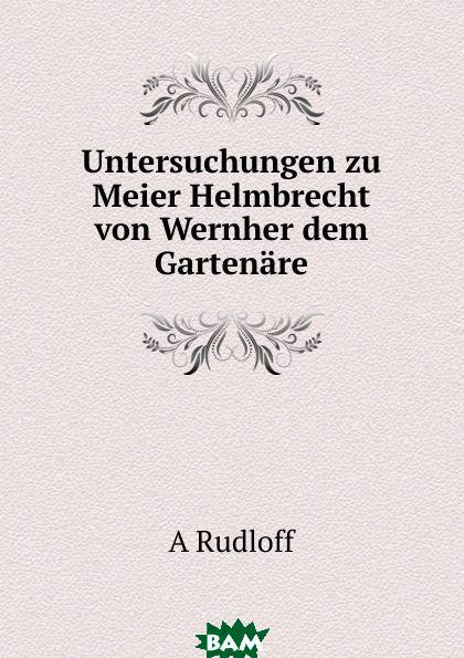 Untersuchungen zu Meier Helmbrecht von Wernher dem Gartenare.