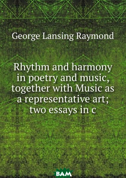 Купить Rhythm and harmony in poetry and music, together with Music as a representative art; two essays in c, George Lansing Raymond, 9785873891528