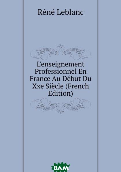 Купить L.enseignement Professionnel En France Au Debut Du Xxe Siecle (French Edition), R n Leblanc, 9785874026936