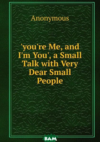 Купить .you.re Me, and I.m You., a Small Talk with Very Dear Small People, M. l`abbe Trochon, 9785874120108