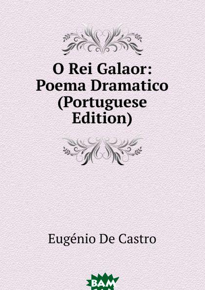 Купить O Rei Galaor: Poema Dramatico (Portuguese Edition), Eugenio de Castro, 9785874135256