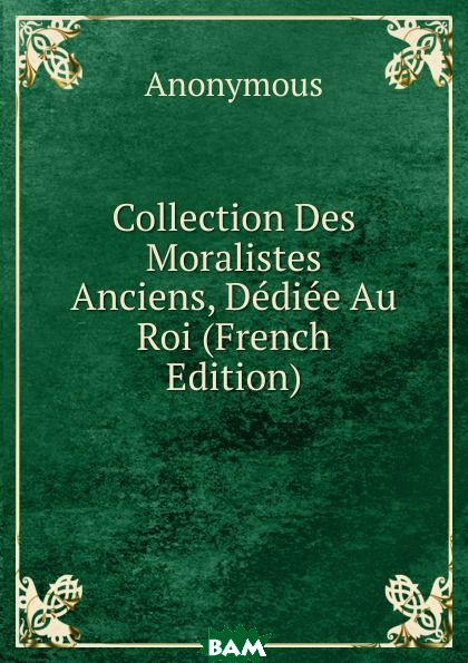 M. l`abb  Trochon / Collection Des Moralistes Anciens, Dediee Au Roi (French Edition)
