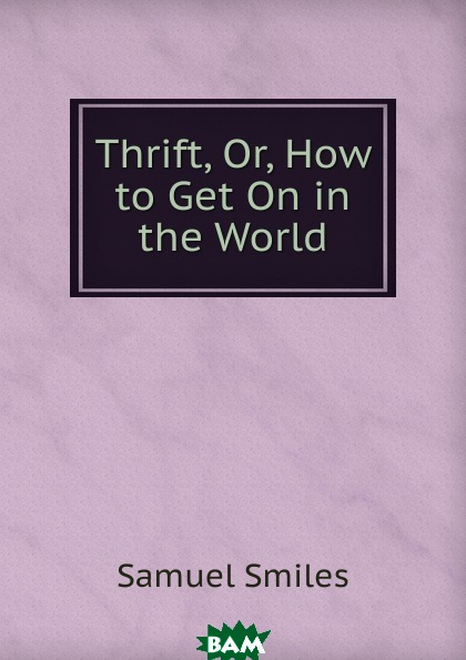 Купить Thrift, Or, How to Get On in the World, Samuel Smiles, 9785874225711