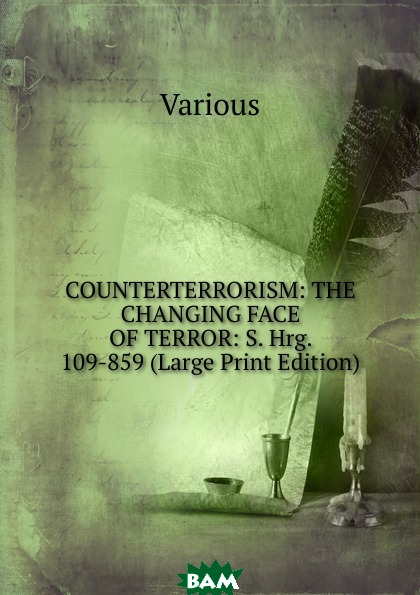 Купить COUNTERTERRORISM: THE CHANGING FACE OF TERROR: S. Hrg. 109-859 (Large Print Edition), Various, 9785874229436