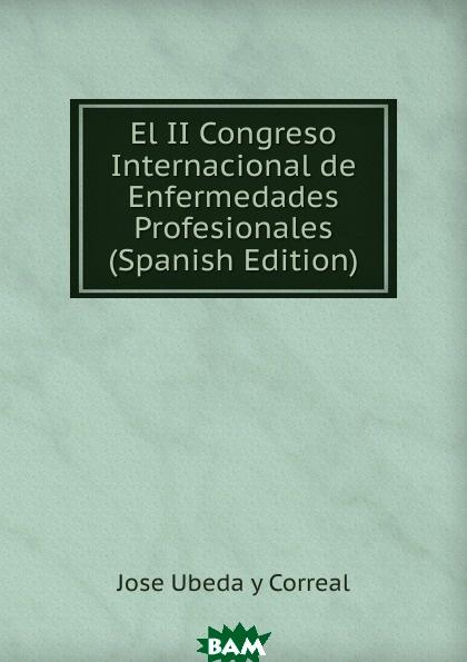 Jose Ubeda y Correal / El II Congreso Internacional de Enfermedades Profesionales (Japanese Edition)