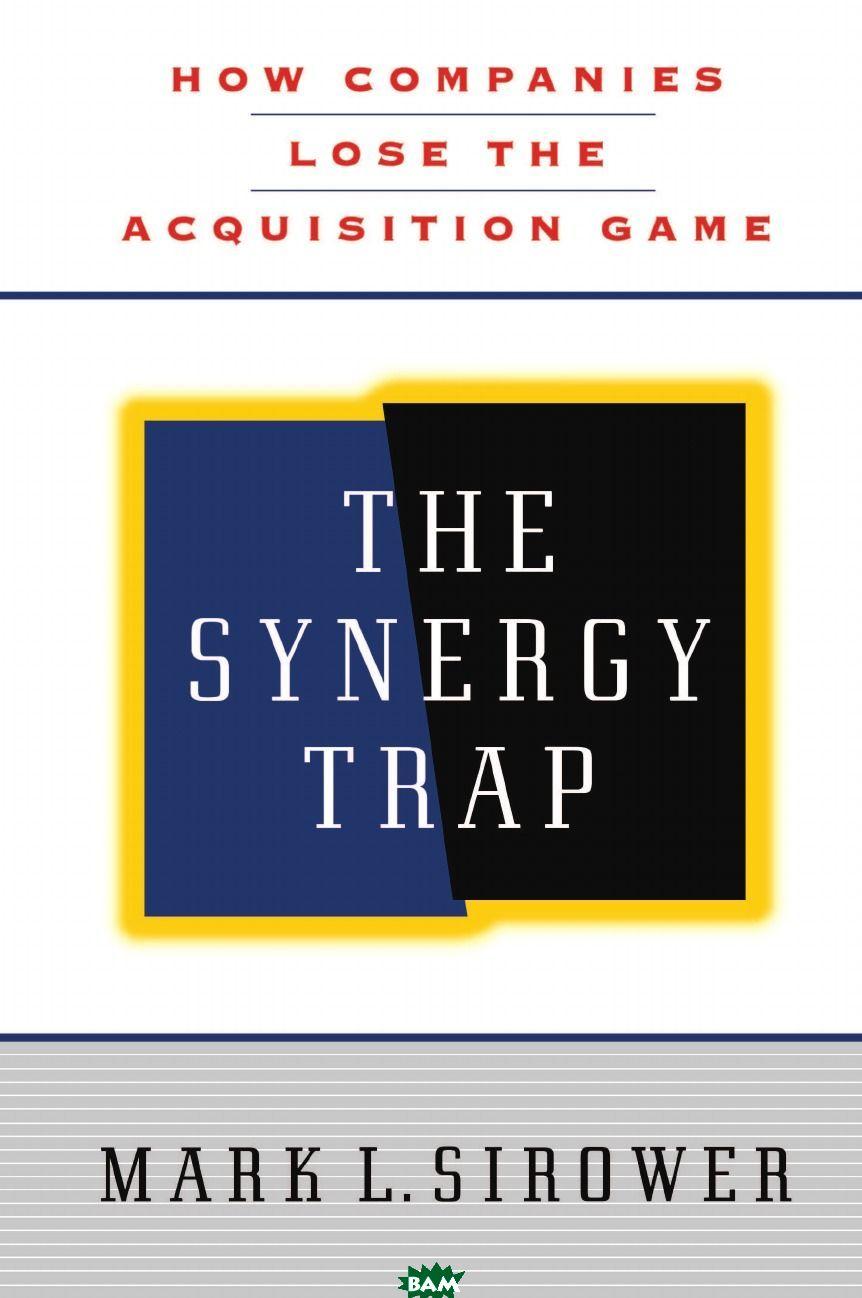 Купить The Synergy Trap, Mark L. Sirower, 9781416584650