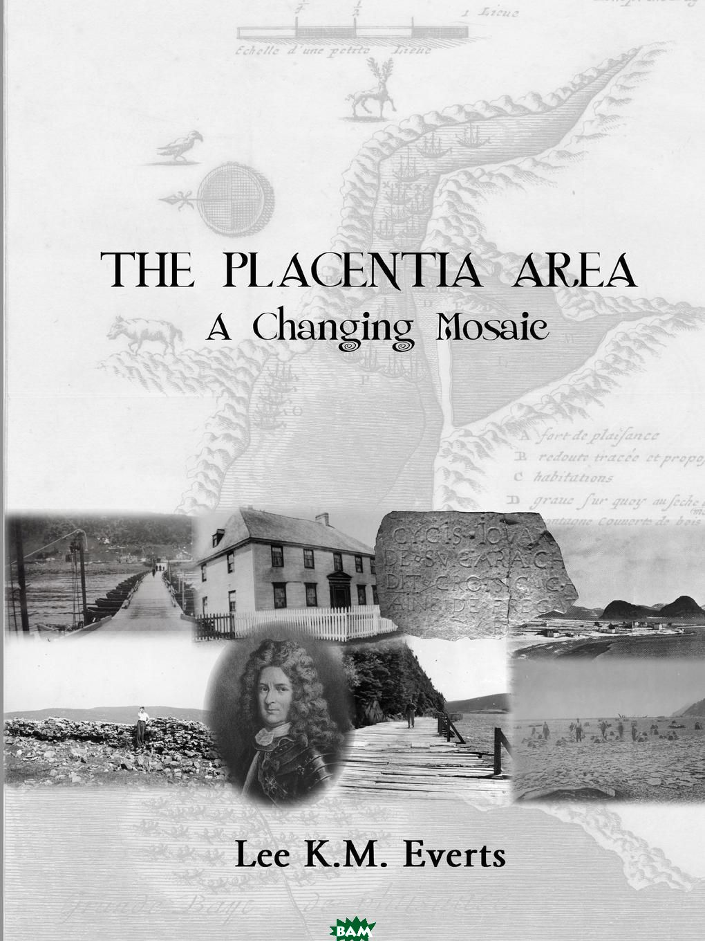 Купить The Placentia Area - A Changing Mosaic, Lee K.M. Everts, 9781329430488