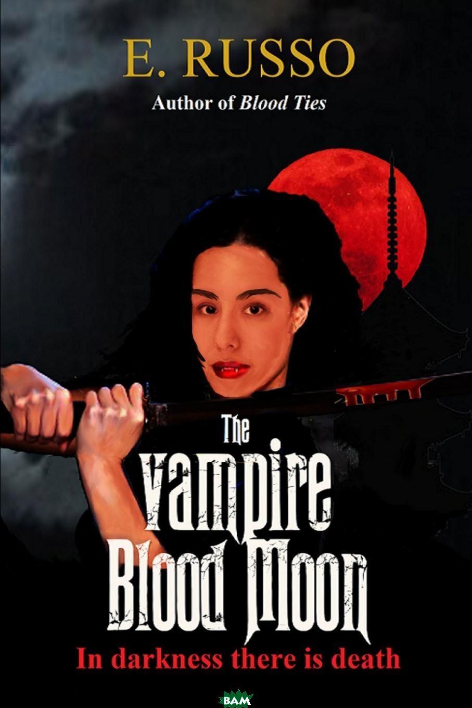 Купить The Vampire Blood Moon, Ed Russo, 9781329577619