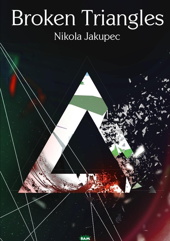 Купить Broken Triangles, Nikola Jakupec, 9781329694644